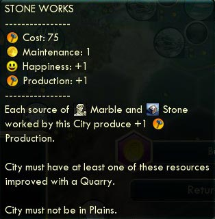 If you have multiple quarries then the inexpensive stone works provides a major boost in production that will help you for the entire duration of the game. The +1 happiness bonus is just gravy.